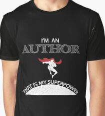 I am an Author, That is my SuperPower. Action Hero Series ! Graphic T-Shirt