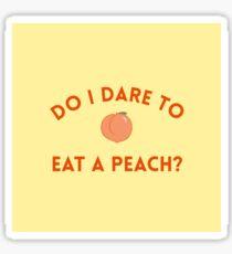 Do I Dare to Eat a Peach? - T.S. Eliot Quote Sticker