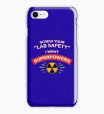 Screw your Lab Safety. I want superpowers. iPhone Case/Skin