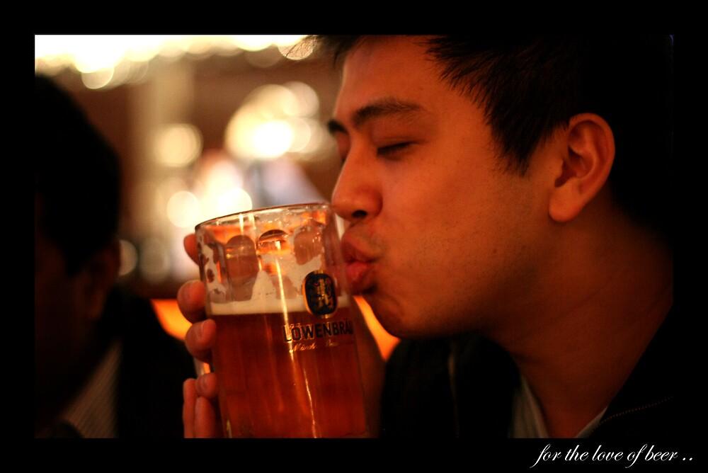 For The Love of Beer by Paulus Tanudjaja