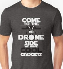 Come To The Drone Side We Have Cool Gadgets Geek Design T-Shirt