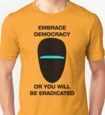 Embrace Democracy or You Will be Eradicated Unisex T-Shirt