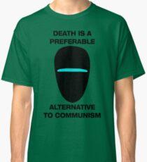 Death is a Preferable Alternative to Communism Classic T-Shirt