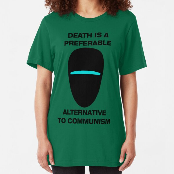 Death is a Preferable Alternative to Communism Slim Fit T-Shirt