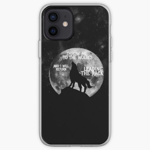 Throw me to the Wolves and i will return Leading the Pack iPhone Soft Case