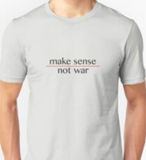 Make Sense, Not War Unisex T-Shirt
