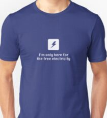 I'm Only Here for the Free Electricity Unisex T-Shirt