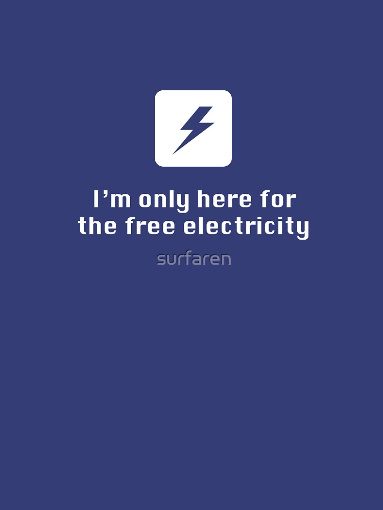 I'm Only Here for the Free Electricity by surfaren
