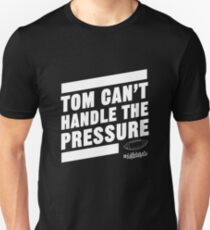Deflate Gate - Tom Can't Handle the Pressure Unisex T-Shirt