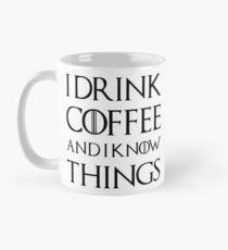 I drink coffee and I know things Mug