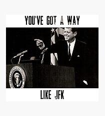 You've Got A Way Like JFK Photographic Print