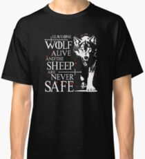 Leave one wolf alive and the sheep are never safe Classic T-Shirt