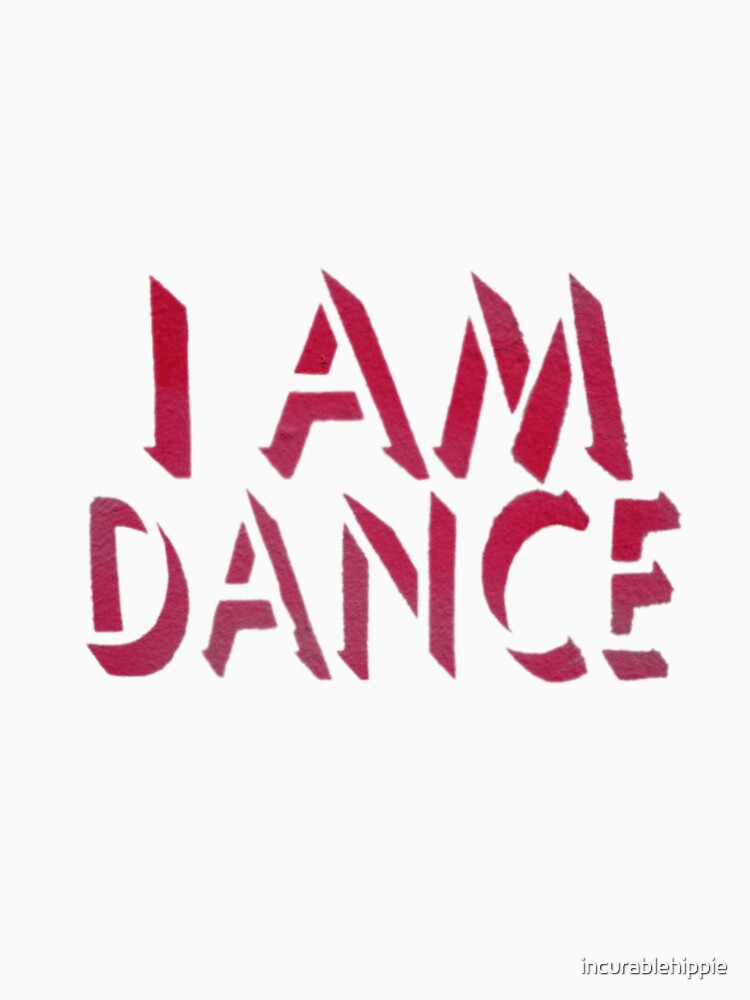 I Am Dance Stencil Art T Shirt by incurablehippie