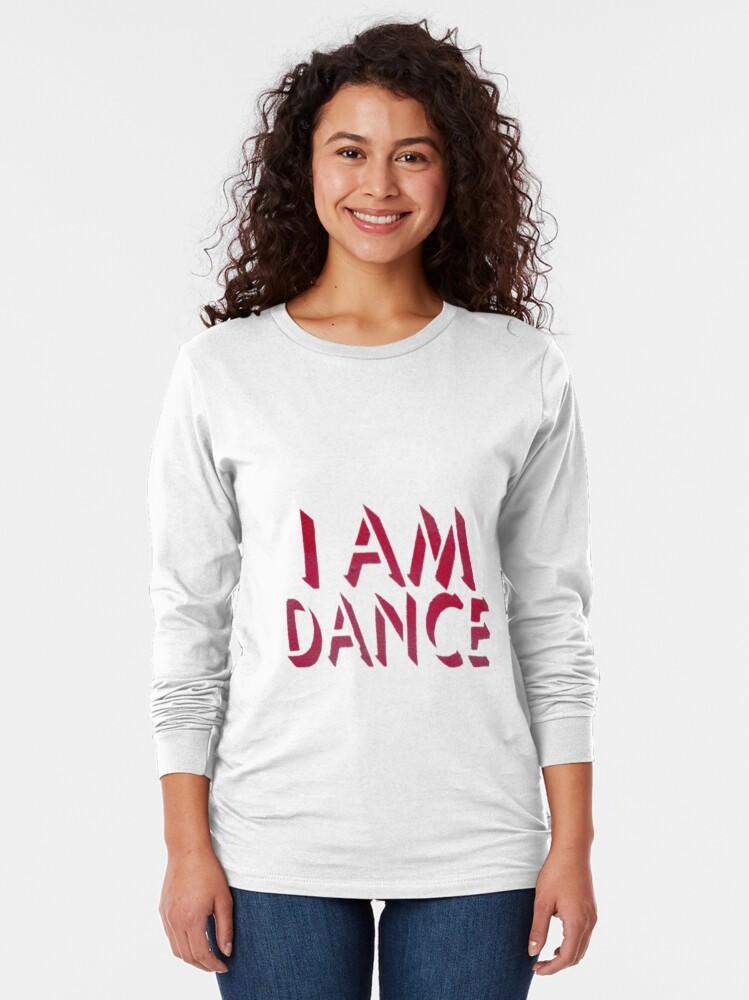 Alternate view of I Am Dance Stencil Art T Shirt Long Sleeve T-Shirt