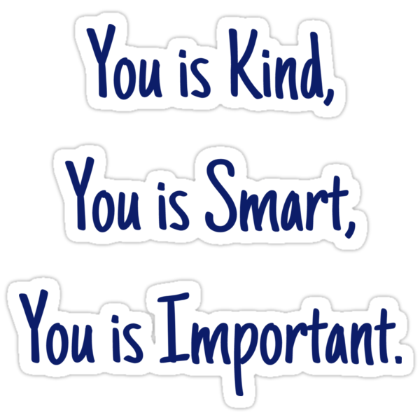 You Is Kind You Is Smart You Is Important Stickers By Grissou