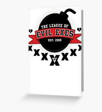 The League of Evil Exes Greeting Card