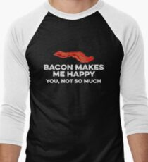Bacon makes me happy. You, not so much T-Shirt