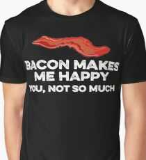 Bacon makes me happy. You, not so much Graphic T-Shirt