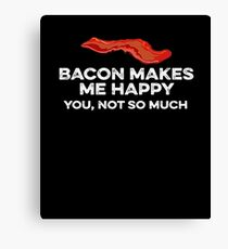 Bacon makes me happy. You, not so much Canvas Print