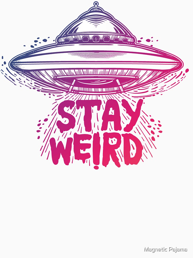 """""""Stay Weird"""" Flying Saucer // Aliens Exist // Aliens are Real by MagneticMama"""