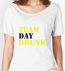Team Day Drunk Funny drinking drinker Gift Women's Relaxed Fit T-Shirt