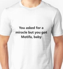 You asked for a miracle but you got Motifa, baby T-Shirt