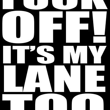 Fuck Off! It's My Lane Too by thinkbicycle