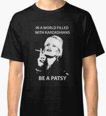 IN A WORLD FILLED WITH KARDASHIANS BE A PATSY Classic T-Shirt