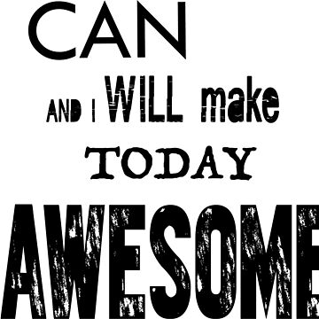 Make Today Awesome by armorison03