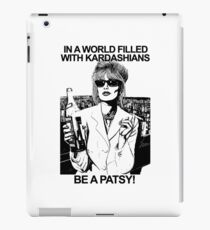 IN A WORLD FILLED WITH KARDASHIANS BE A PATSY shirts iPad Case/Skin