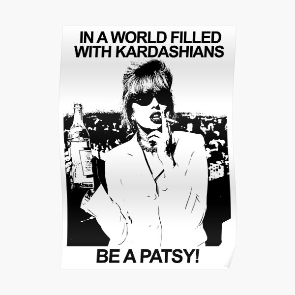 IN A WORLD FILLED WITH KARDASHIANS BE A PATSY Poster