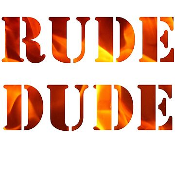 RUDE DUDE by hairtriggertism