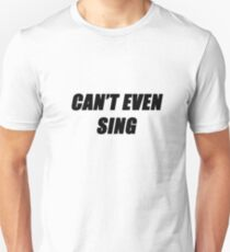 Can't Even Sing - black T-Shirt