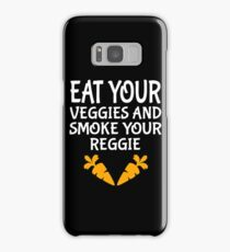 Eat Your Veggies And Smoke Your Reggie Samsung Galaxy Case/Skin