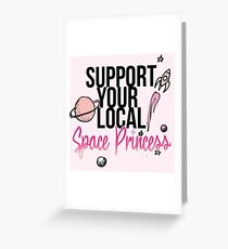 Support Your Local Space Princess  Greeting Card