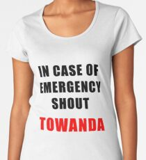 In Case Of Emergency Shout TOWANDA Women's Premium T-Shirt