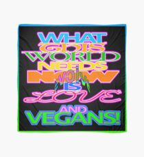 WHAT THIS WORLD NEEDS NOW IS LOVE AND VEGANS. Scarf