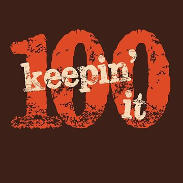 Keepin It 100 - Text Version by LoveOfDictums