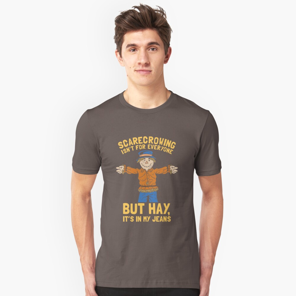 Scarecrowing Everyone Hay In My Jeans Unisex T-Shirt Front