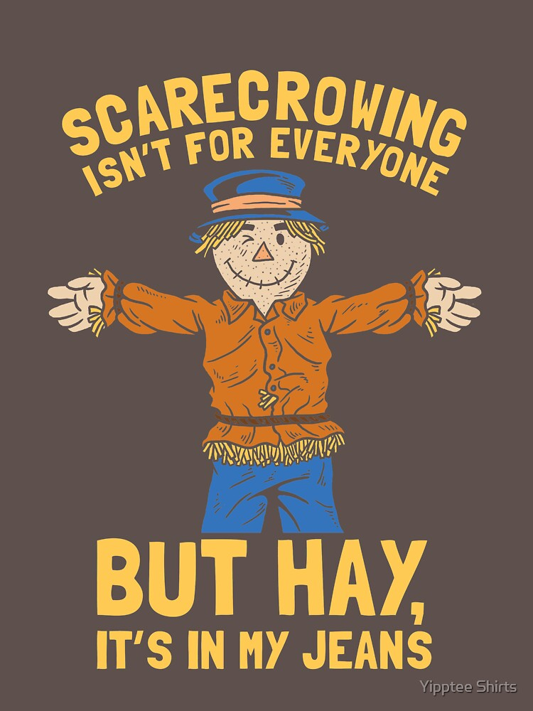 Scarecrowing Everyone Hay In My Jeans by dumbshirts