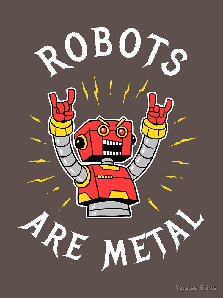 Robots Are Metal by dumbshirts