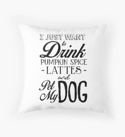 Ich möchte nur Kürbis Spice Lattes trinken und Pet My Dog Dekokissen