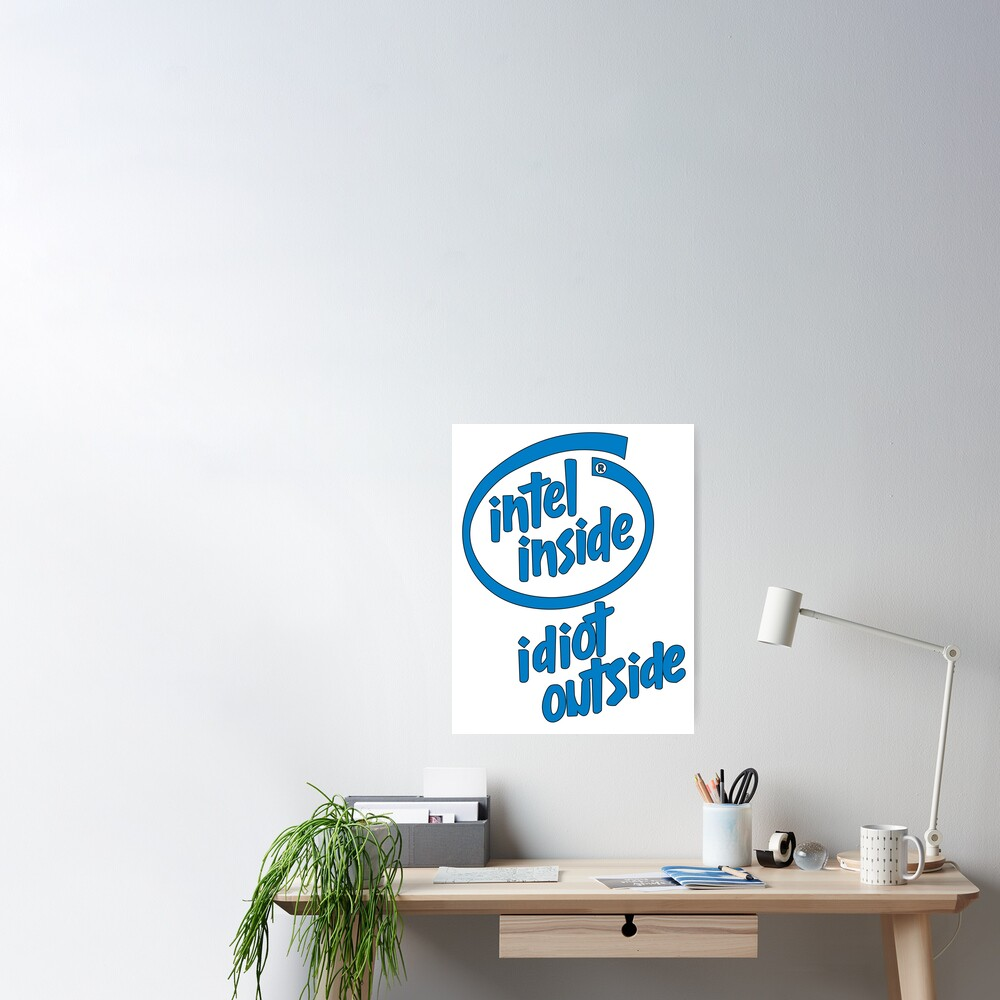 Intel Inside Idiot outside Poster