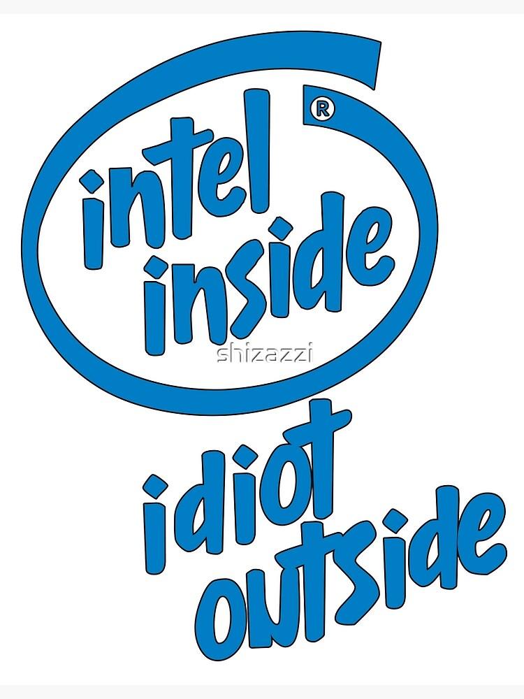 Intel Inside Idiot outside by shizazzi