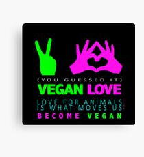 VEGAN. LOVE FOR ANIMALS IS WHAT MOVES US. Canvas Print