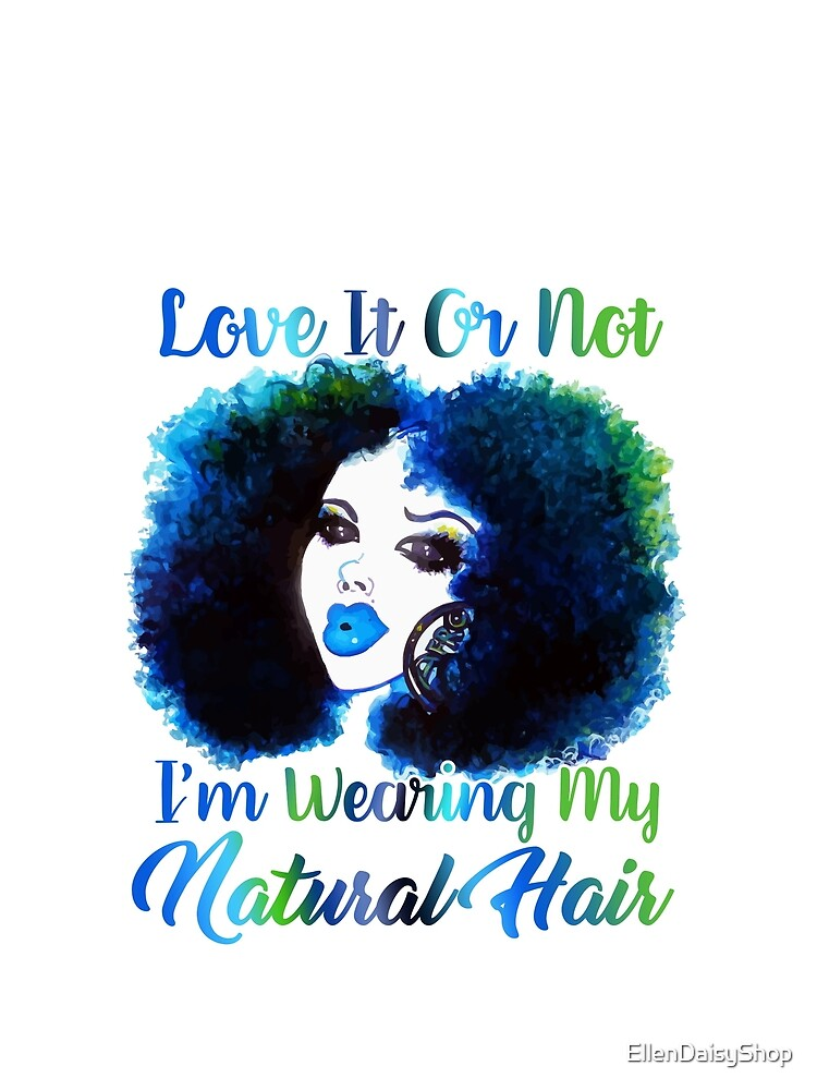 Love It Or Not I'm Wearing Natural Hair T Shirt by EllenDaisyShop