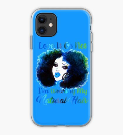 Love It Or Not I'm Wearing Natural Hair T Shirt iPhone Case