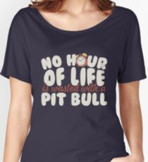 No Hour of Life Wasted with a Pitbull Women's Relaxed Fit T-Shirt