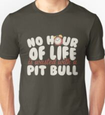 No Hour of Life Wasted with a Pitbull T-Shirt