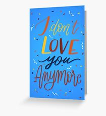 I Don't Love you Anymore (Blue) Greeting Card